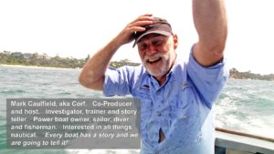 Mark Caulfield aka Corf. Presenter and co-producer of Boating Downunder Productions.